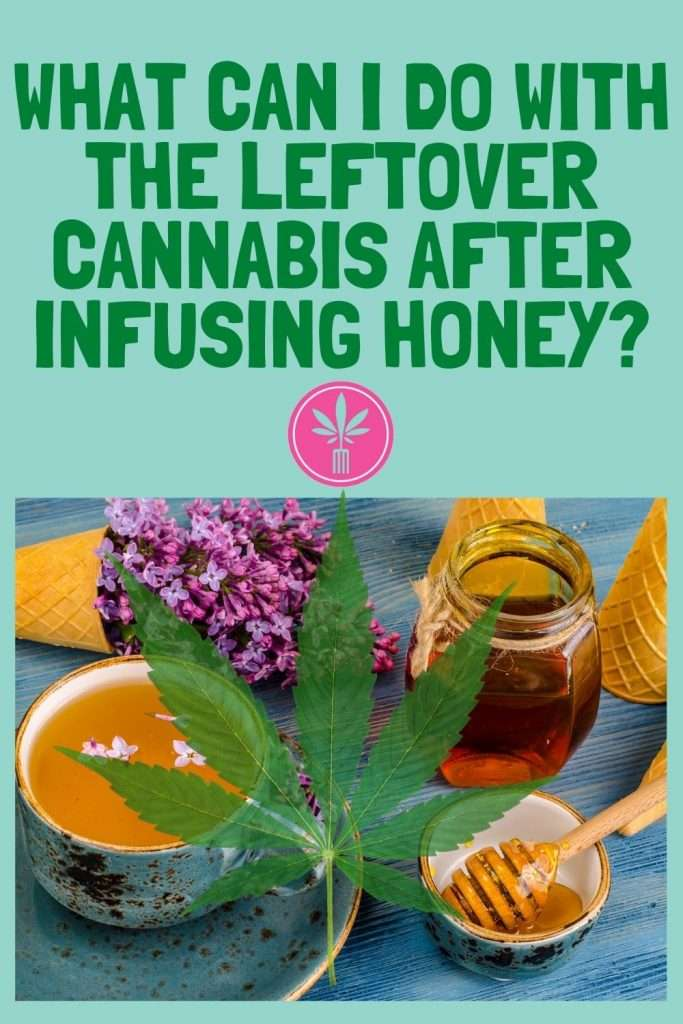 What can I do with the leftover cannabis after infusing honey?